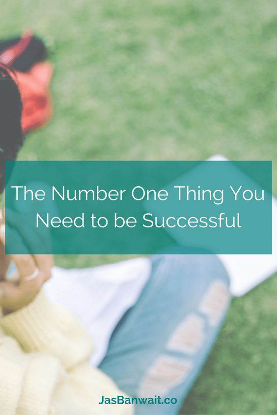 The Number One Thing You Need To Be Successful